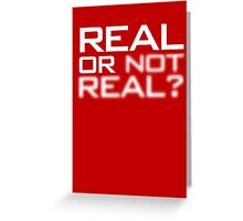Real or Not Real? Greeting Card