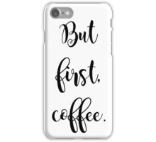 But first, coffee.  iPhone Case/Skin