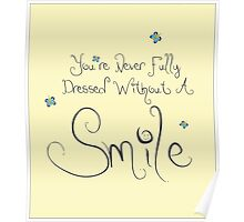 You're Never Fully Dressed Without A Smile Poster