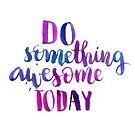 Do something awesome today - Inspirational calligraphic quote by Anastasiia Kucherenko