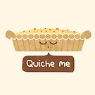 Quiche Me by Teo Zirinis