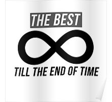 The Best Until The End Of Time (Infinity) Poster