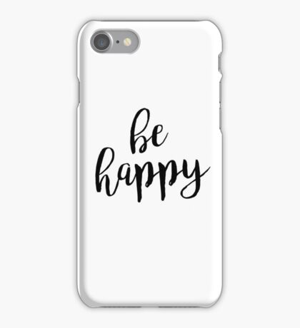 Be Happy | Quote iPhone Case/Skin