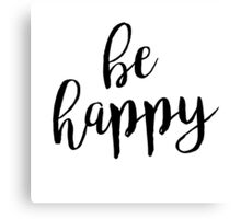 Be Happy | Quote Canvas Print