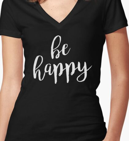 Be Happy | Quote Women's Fitted V-Neck T-Shirt