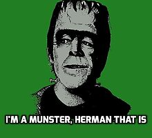 I'm a Munster, Herman that is by BlackCultDesign