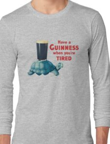 HAVE A GUINNESS WHEN YOU ARE TIRED Long Sleeve T-Shirt