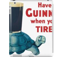 HAVE A GUINNESS WHEN YOU ARE TIRED iPad Case/Skin