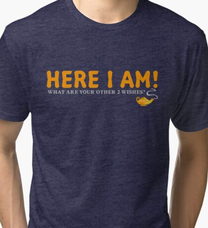 Here I Am! What Are Your Other 2 Wishes? T-Shirt Tri-blend T-Shirt