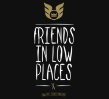Low Intentions - Friends in Low Places T-Shirt
