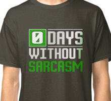 0 Days Without Sarcasm Classic T-Shirt