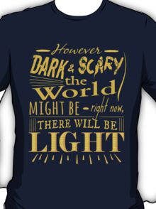 However dark and scary the world might be right now, there will be light - James Gordon - Gotham T-Shirt