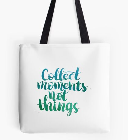 Collect moments not things Tote Bag