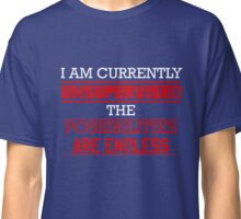 I Am Currently Unsupervised T-Shirt Classic T-Shirt