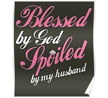 Blessed By God Spoiled By My Husband Poster