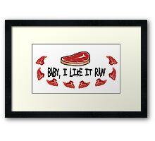 Baby I Like it Raw Framed Print