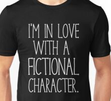 I am in love with fictional character Unisex T-Shirt
