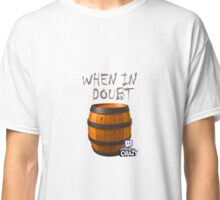 When In Doubt....BARREL! Classic T-Shirt