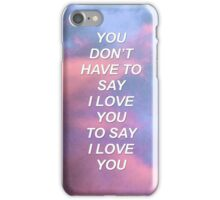 You don't have to say I love you Troye {SAD LYRICS} iPhone Case/Skin