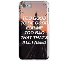 Too good to be good for me too bad that that's all I need Troye {SAD LYRICS} iPhone Case/Skin
