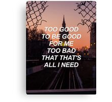 Too good to be good for me too bad that that's all I need Troye {SAD LYRICS} Canvas Print