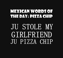 MEXICAN WORDS OF THE DAY: PIZZA CHIP  Unisex T-Shirt