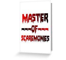 MASTER OF SCAREMONIES Greeting Card