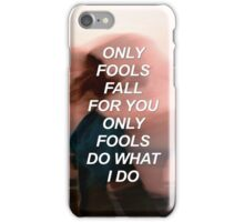 Only fools fall for you Troye {SAD LYRICS} iPhone Case/Skin