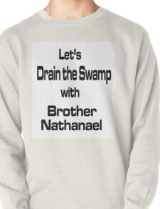 Let's Drain the Swamp with Brother Nathanael Pullover