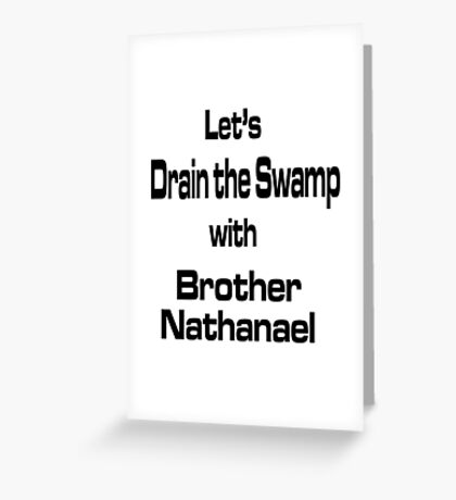Let's Drain the Swamp with Brother Nathanael Greeting Card