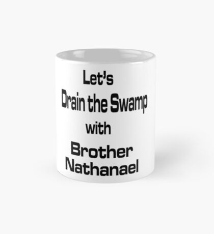 Let's Drain the Swamp with Brother Nathanael Mug