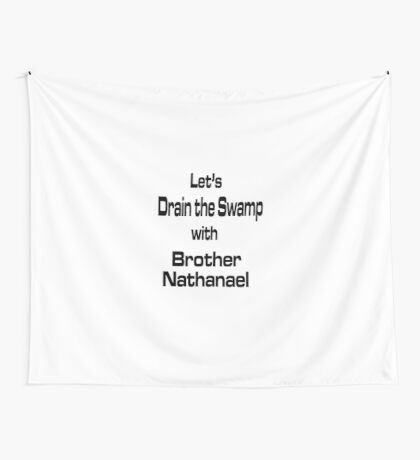 Let's Drain the Swamp with Brother Nathanael Wall Tapestry