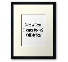 Need A Great Hamster Doctor? Call My Son  Framed Print