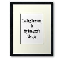 Healing Hamsters Is My Daughter's Therapy  Framed Print