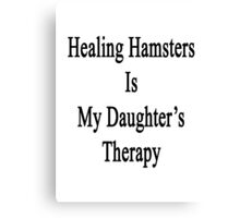 Healing Hamsters Is My Daughter's Therapy  Canvas Print