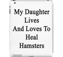 My Daughter Lives And Loves To Heal Hamsters  iPad Case/Skin