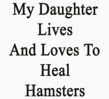 My Daughter Lives And Loves To Heal Hamsters  by supernova23