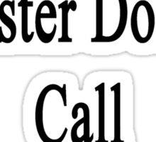 Need A Great Hamster Doctor? Call My Daughter  Sticker