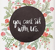 You Can't Sit with Us by Cat Coquillette