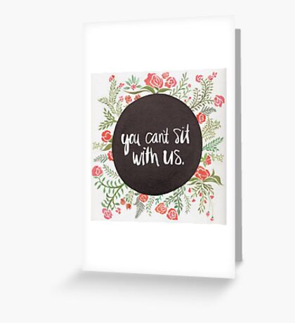 You Can't Sit with Us Greeting Card