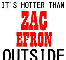 IT'S HOTTER THAN ZAC EFRON by Divertions