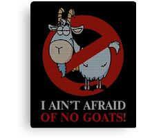 I Ain't Afraid Of No Goats Ugly Christmas Sweater Canvas Print