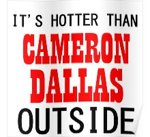 IT'S HOTTER THAN CAMERON DALLAS OUTSIDE Poster