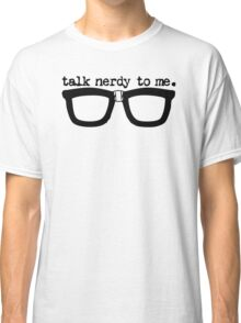 Talk Nerdy To Me Classic T-Shirt