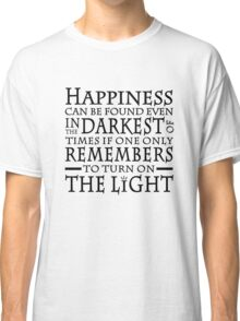 HAPPINESS CAN BE FOUND IN THE DARKEST OF TIMES Classic T-Shirt