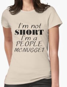 I'M NOT SHORT I'M A PEOPLE MCNUGGET Womens Fitted T-Shirt