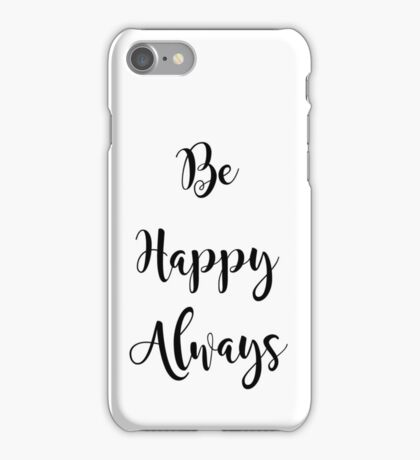 Be Happy Always Inspirational Quote iPhone Case/Skin