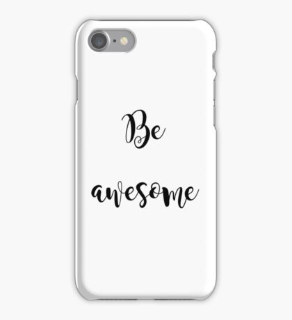 Be Awesome Inspirational Quote iPhone Case/Skin