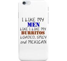 I LIKE MY MEN LIKE I LIKE MY BURRITOS iPhone Case/Skin