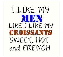 I LIKE MY MEN LIKE I LIKE MY CROISSANTS Art Print